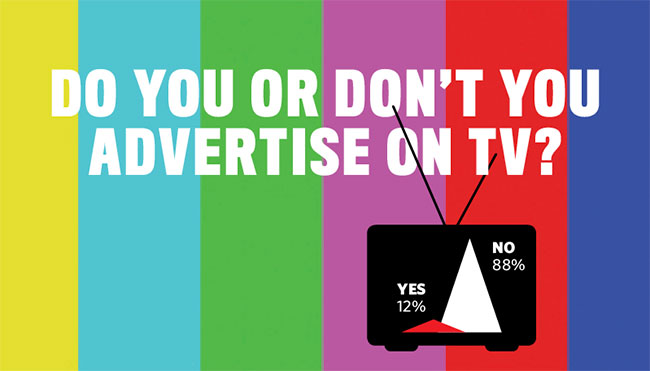 Do you or don't you advertise on TV?