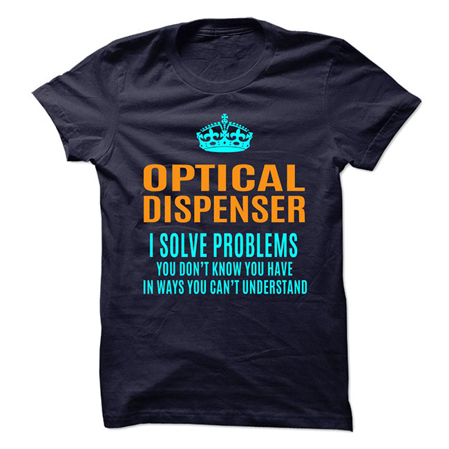 Optical dispenser problems t-shirt