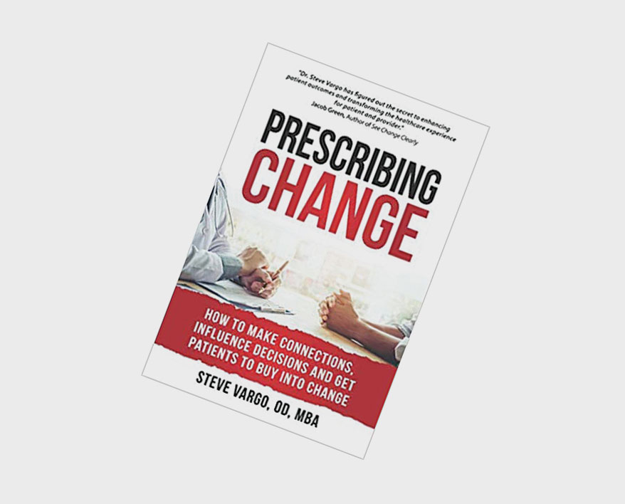 Dr. Steve Vargo book, Prescribing Change: How to Make Connections, Influence Decisions and Get Patients to Buy into Change